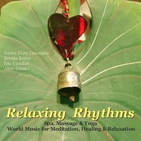 Relaxing Rhythms (Massage, Yoga, Spa & Healing New Age Music) — Jessita Reyes, Ben Tavera King, Native Flute Ensemble, Ruben Romero, Alice Gomez, SAVAE