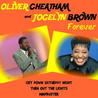 Oliver Cheatham and Jocelyn Brown Forever — Jocelyn Brown, Oliver Cheatham, Oliver Cheatham and Jocelyn Brown