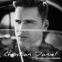 Me Vuelvo un Cobarde - Single — Christian Daniel