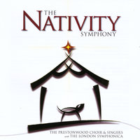 The Nativity Symphony — The Prestonwood Choir & Singers & The London Symphonica
