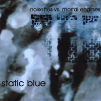 Static Blue — Noisettes feat. Mortal Engines