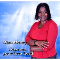 Give Me Your Love Lord — Dian Henry