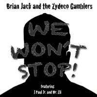 We Won't Stop — Brian Jack and the Zydeco Gamblers, Mr. Eli, J Paul Jr.
