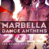 Marbella Dance Anthems 2013 - VIP Beach Club Sessions — Marbella BassHeads
