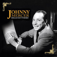 Hello Out There — Johnny Mercer