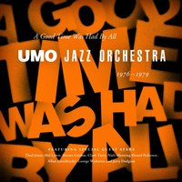 A Good Time Was Had By All 1976 - 1979 — UMO Jazz Orchestra