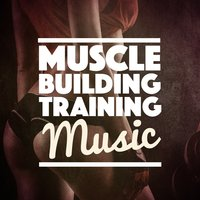 Muscle Building Training Music — Strength Training Music