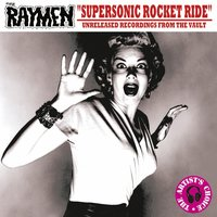 Supersonic Rocket Ride — The Raymen
