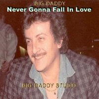 Never Gonna Fall in Love — Big Daddy