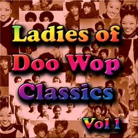 Ladies of  Doo Wop Classics Vol 1 — сборник