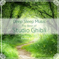 Deep Sleep Music - The Best of Studio Ghibli: Relaxing Music Box Covers — Relax α Wave