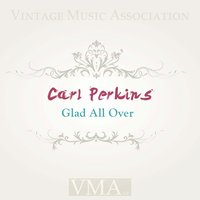 Glad All Over — Carl Perkins