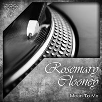 Mean to Me — Rosemary Clooney
