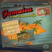 Jamaica Is the Place to Go: An Invitation to Jamaican Mento — сборник