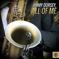 Jimmy Dorsey, All of Me — сборник