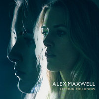 Letting You Know — Alex Maxwell