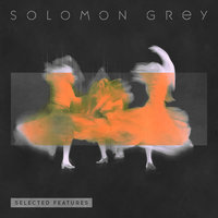 Selected Features — Solomon Grey