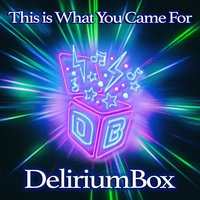 This Is What You Came For — Deliriumbox
