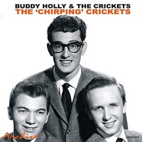 The 'Chirpin' Crickets — Buddy Holly, The Crickets
