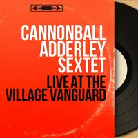 Live at the Village Vanguard — Cannonball Adderley Sextet