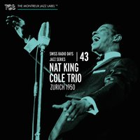 Swiss Radio Days Vol. 43 - Zurich 1950 — Nat King Cole And His Trio, Joe Comfort, Jack Costanzo, Irving Ashby