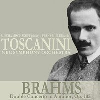 Brahms: Double Concerto in A Minor, Op. 102 — NBC Symphony Orchestra, Arturo Toscanini, Frank Miller, Mischa Mischakoff, Иоганнес Брамс