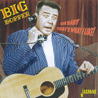 Oh Baby That's What I Like! — Big Bopper