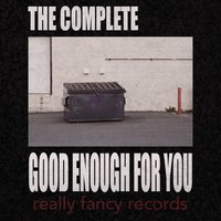 Good Enough for You — The Complete