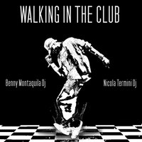 Walking in the Club — Benny Montaquila DJ, Nicola Termini DJ, Benny Montaquila DJ, Nicola Termini DJ