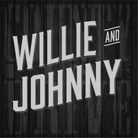 Willie & Johnny — County Line Drive