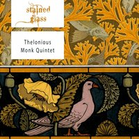Stained Glass — Thelonious Monk Quintet, Thelonious Monk, Thelonious Monk Trio