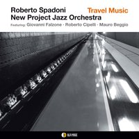 Travel Music — Roberto Spadoni, New Project Jazz Orchestra, Roberto Cipelli, Giovanni Falzone, Mauro Beggio
