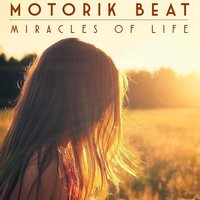 Miracles of Life — Motorik Beat