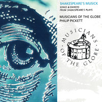 Shakespeare's Musick - Song And Dances From Shakespeare's Plays — Philip Pickett, Musicians Of The Globe