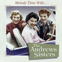 Melody Time With The Andrews Sisters — The Andrews Sisters