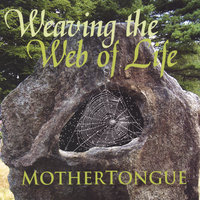 Weaving the Web of Life — Mothertongue