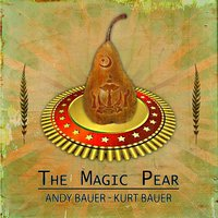 The Magic Pear — Kurt Bauer, Andy Bauer
