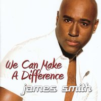 We Can Make a Difference — James Smith