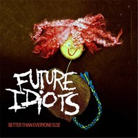 Better Than Everyone Else — Future Idiots