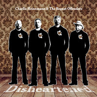 Disheartened — Charlie Heinemann & The Repeat Offenders