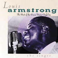 The Best Of The Decca Years Volume One: The Singer — Louis Armstrong