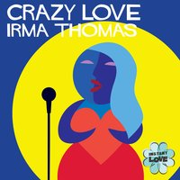Crazy Love (Instant Love) — Irma Thomas, Richard Gottehrer, Eric Heigle, Instant Love