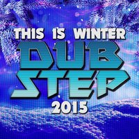 This Is Winter Dubstep 2015 — сборник