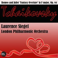Tchaikovsky: Romeo and Juliet 'Fantasy Overture' in F major, Op. 64 — London Philharmonic Orchestra & Laurence Siegel