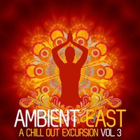 Ambient East - A Chill Out Excursion, Vol. 3 — сборник