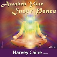Awakening Your Inner Peace, Vol. 1 (Eleven Chakra Healing System) — Harvey Caine