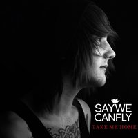 Take Me Home — SayWeCanFly