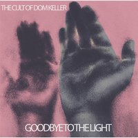 Goodbye to the Light — The Cult of Dom Keller