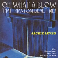 Oh What a Blow That Phantom Dealt Me — Jackie Leven