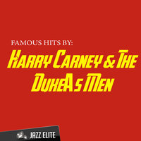 Famous Hits by Harry Carney & The Duke's Men — Harry Carney, The Duke's Men, Harry Carney & The Duke's Men